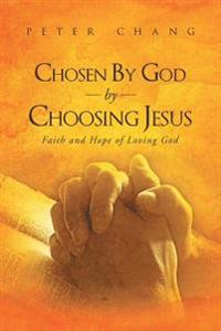 Chosen by God by Choosing Jesus