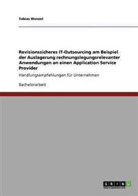 Revisionssicheres It-Outsourcing Am Beispiel Der Auslagerung Rechnungslegungsrelevanter Anwendungen an Einen Application Service Provider