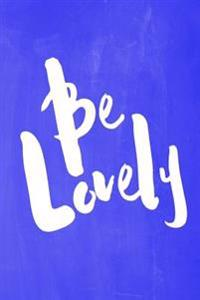 Chalkboard Pastel Journal - Be Series - Be Lovely (Blue): 100 Page 6 X 9 Ruled Notebook: Inspirational Journal, Blank Notebook, Blank Journal, Lined N