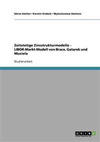Zeitstetige Zinsstrukturmodelle - Libor-Markt-Modell Von Brace, Gatarek Und Musiela