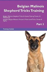 Belgian Malinois Shepherd Tricks Training Belgian Malinois Shepherd Tricks & Games Training Tracker & Workbook. Includes: Belgian Malinois Shepherd Mu
