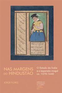 NAS Margens Do Hindustão: O Estado Da Índia E a Expansão Mogol Ca. 1570-1640