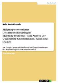 Zielgruppenorientiertes Destinationsmarketing Im Incoming-Tourismus - Eine Analyse Der Quellmarkte Grossbritannien, Italien Und Spanien