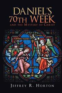 Daniel's 70th Week and the Mystery of Christ