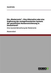 """Die """"Riesterrente - Eine Alternative Oder Eine Erganzung Des Umlagefinanzierten Systems Der Gesetzlichen Rentenversicherung in Deutschland?"""