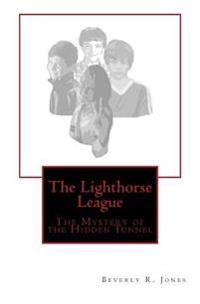 The Lighthorse League: The Mystery of the Hidden Tunnel