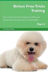 Bichon Frise Tricks Training Bichon Frise Tricks & Games Training Tracker & Workbook. Includes