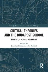 Critical Theories and the Budapest School: Politics, Culture, Modernity