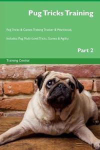 Pug Tricks Training Pug Tricks & Games Training Tracker & Workbook. Includes
