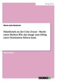 Palasthotels an Der Cote D'Azur - Macht Eines Mythos