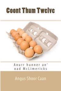 Coont Thum Twelve: Anurr Hunner An' Oad McLimericks