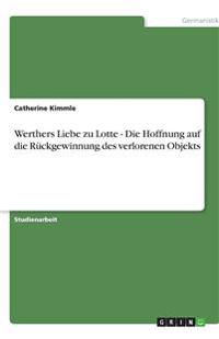Werthers Liebe zu Lotte - Die Hoffnung auf die Rückgewinnung des verlorenen Objekts