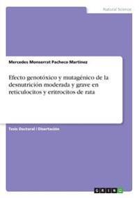 Efecto Genotoxico y Mutagenico de la Desnutricion Moderada y Grave En Reticulocitos y Eritrocitos de Rata