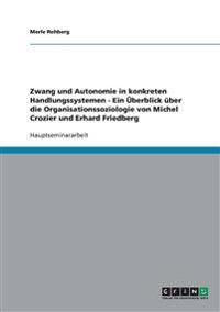 Zwang Und Autonomie in Konkreten Handlungssystemen - Ein Uberblick Uber Die Organisationssoziologie Von Michel Crozier Und Erhard Friedberg