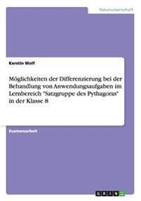 Moglichkeiten Der Differenzierung Bei Der Behandlung Von Anwendungsaufgaben Im Lernbereich 'Satzgruppe Des Pythagoras' in Der Klasse 8