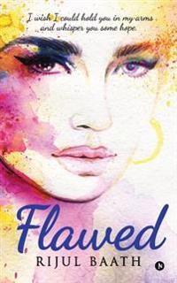 Flawed: I Wish I Could Hold You in My Arms and Whisper You Some Hope.