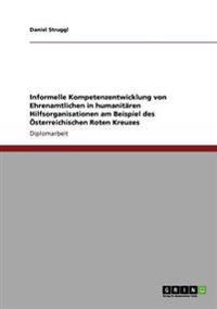 Informelle Kompetenzentwicklung Von Ehrenamtlichen in Humanitaren Hilfsorganisationen Am Beispiel Des Osterreichischen Roten Kreuzes