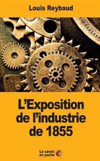 L'Exposition de L'Industrie de 1855: Et Ses Consequences Economiques