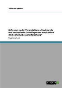 """Reflexion Zu Der Veranstaltung """"Strukturelle Und Methodische Grundlagen Der Empirischen (Nicht-)Kulturbesucherforschung"""