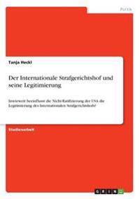 Der Internationale Strafgerichtshof und seine Legitimierung