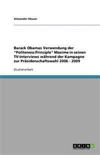 Barack Obamas Verwendung Der 'Politeness Principle' Maxime in Seinen TV-Interviews Wahrend Der Kampagne Zur Prasidenschaftswahl 2006 - 2009