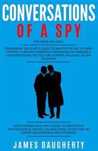 Conversation: Of a Spy: 2 Manuscripts - Persuasion an Ex-Spy's Guide, Negotiation an Ex-Spy's Guide