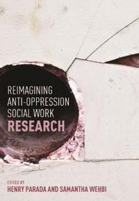 Reimagining Anti-Oppression Social Work Research