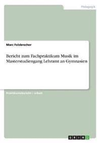 Bericht Zum Fachpraktikum Musik Im Masterstudiengang Lehramt an Gymnasien