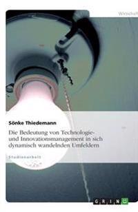 Die Bedeutung Von Technologie- Und Innovationsmanagement in Sich Dynamisch Wandelnden Umfeldern