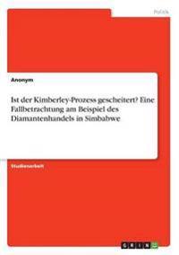 """Ist Der Kimberley-Prozess Gescheitert? Eine Fallbetrachtung Am Beispiel Des Diamantenhandels in Simbabwe"""""""