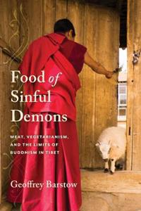 Food of Sinful Demons: Meat, Vegetarianism, and the Limits of Buddhism in Tibet
