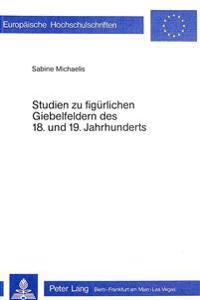 Studien Zu Figuerlichen Giebelfeldern Des 18. Und 19. Jahrhunderts