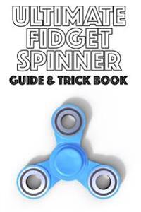 Ultimate Fidget Spinner Guide & Trick Book