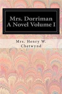 Mrs. Dorriman a Novel Volume I
