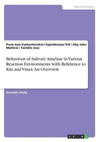 Behaviour of Salivary Amylase in Various Reaction Environments with Reference to Km and Vmax. an Overview