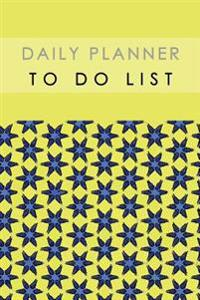 Daily Planner to Do List: Time Management Notebook Schedule Record Remember List Diary Template School Home Office Size 6x9 Inch 100 Pages
