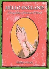 Hello england - a biography of balwant k swani