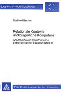 Relationale Kontexte Und Buergerliche Kompetenz: Konstitution Und Transformation Sozial-Politischer Beziehungsfelder