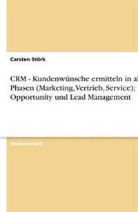 Crm - Kundenwunsche Ermitteln in Allen Phasen (Marketing, Vertrieb, Service); Opportunity Und Lead Management