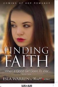 Finding Faith - When a Good Girl Goes to War (Book 1) Coming of Age Romance