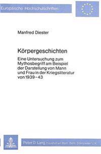 Koerpergeschichten: Eine Untersuchung Zum Mythosbegriff Am Beispiel Der Darstellung Von Mann Und Frau in Der Kriegsliteratur Von 1939-43