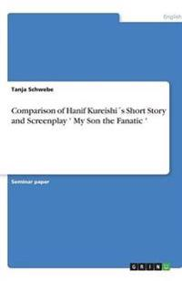 Comparison of Hanif Kureishi s Short Story and Screenplay ' My Son the Fanatic '