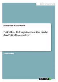 Fuball ALS Kulturphanomen. Was Macht Den Fuball So Attraktiv?