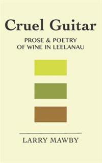 Cruel Guitar: Prose & Poetry of Wine in Leelanau