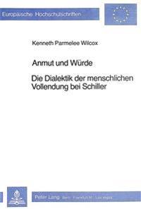 Anmut Und Wuerde: Die Dialektik Der Menschlichen Vollendung Bei Schiller