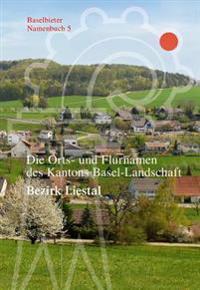 Die Orts- Und Flurnamen Des Kantons Basel-Landschaft: Bezirk Liestal