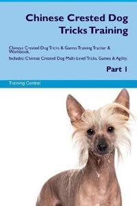 Chinese Crested Dog Tricks Training Chinese Crested Dog Tricks & Games Training Tracker & Workbook. Includes: Chinese Crested Dog Multi-Level Tricks,