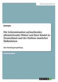 Die Lebenssituation Asylsuchender, Alleinstehender Mutter Und Ihrer Kinder in Deutschland Und Der Einfluss Staatlicher Manahmen