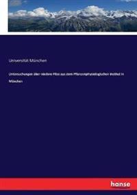 Untersuchungen über niedere Pilze aus dem Pflanzenphysiologischen Institut in München
