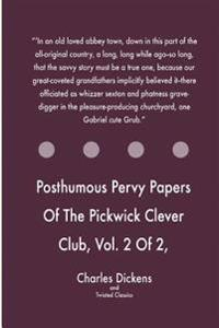 Posthumous Pervy Papers of the Pickwick Clever Club, Vol. 2 of 2